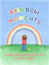 Rainbow Moments A Book About Hearing From God