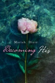 Mariah Dietz - Becoming His  artwork
