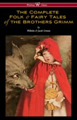 The Complete Folk & Fairy Tales of the Brothers Grimm (Wisehouse Classics - The Complete and Authoritative Edition)