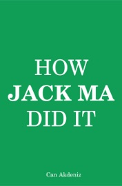 HOW JACK MA DID IT: AN ANALYSIS OF ALIBABAS SUCCESS (BEST BUSINESS BOOKS)