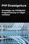 PHP Einsteigerkurs Grundlagen Der PHPMySQL Programmierung In 5 Tagen Verstehen