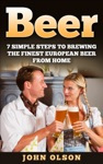 Beer 7 Simple Steps To Beer Brewing The Finest European Beer From Home