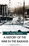 A History Of The War In The Balkans 1991-2002