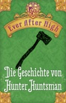 Ever After High - Die Geschichte Von Hunter Huntsman