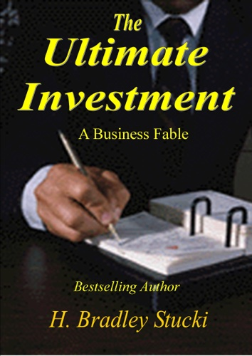 The Ultimate Investment; A Business Fable