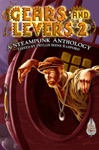 Gears And Levers 2 A Steampunk Anthology