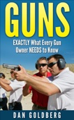 Guns: Exactly What Every Gun Owner Needs to Know