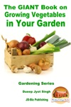 The GIANT Book On Growing Vegetables In Your Garden