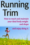 Running Trim How To Reach And Maintain Your Ideal Body Weight And Shape  And Enjoy Doing It