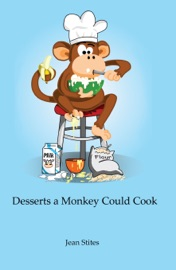 Desserts a Monkey Could Cook - Jean Stites Book