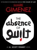 Mark Gimenez - The Absence of Guilt artwork