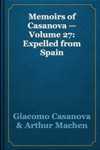 Memoirs Of Casanova  Volume 27 Expelled From Spain
