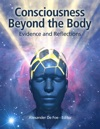 Consciousness Beyond The Body Evidence And Reflections