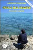 Pesca bolognese. Il manuale completo