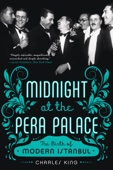 Midnight at the Pera Palace: The Birth of Modern Istanbul - Charles King Cover Art
