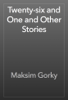 Maksim Gorky - Twenty-six and One and Other Stories artwork