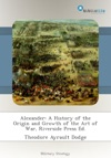 Alexander A History Of The Origin And Growth Of The Art Of War Riverside Press Ed