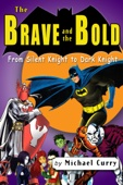 The Brave and the Bold: from Silent Knight to Dark Knight; a guide to the DC comic book