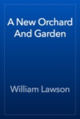 William Lawson - A New Orchard And Garden artwork