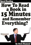 Speed Reading How To Read A Book In 15 Minutes And Remember Everything