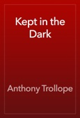 Anthony Trollope - Kept in the Dark artwork