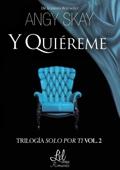 Angy Skay - Y quiéreme (Serie Solo por ti 2) portada