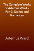 Artemus Ward - The Complete Works of Artemus Ward — Part 3: Stories and Romances artwork
