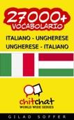 27000+ Italiano - Ungherese Ungherese - Italiano Vocabolario