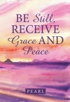 Be Still Receive Grace And Peace