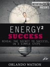Motivation  Money Series Energy To Success Reveal The Secret To Success In 3 Simple Steps
