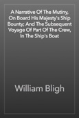 William Bligh - A Narrative Of The Mutiny, On Board His Majesty's Ship Bounty; And The Subsequent Voyage Of Part Of The Crew, In The Ship's Boat artwork