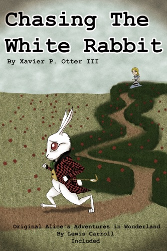 Chasing the White Rabbit Along with Alices Adventures in Wonderland