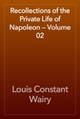 Louis Constant Wairy - Recollections of the Private Life of Napoleon — Volume 02 artwork