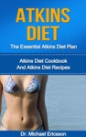 Atkins Diet The Essential Atkins Diet Plan Atkins Diet Cookbook And Atkins Diet Recipes
