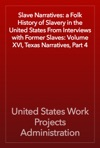 Slave Narratives A Folk History Of Slavery In The United States From Interviews With Former Slaves Volume XVI Texas Narratives Part 4