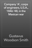 Gustavus Woodson Smith - Company 'A', corps of engineers, U.S.A., 1846-'48, in the Mexican war artwork