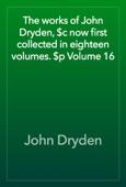 John Dryden - The works of John Dryden, $c now first collected in eighteen volumes. $p Volume 16 artwork