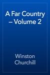 A Far Country  Volume 2