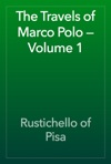 The Travels Of Marco Polo  Volume 1