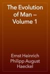The Evolution Of Man  Volume 1