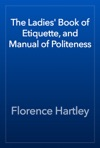 The Ladies Book Of Etiquette And Manual Of Politeness
