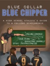 Blue Collar  Blue Chipper A High School Athletes Guide To A College Scholarship