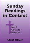 Sunday Readings In Context Year B - Advent To Pentecost