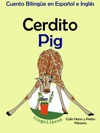 Cuento Bilinge En Espaol E Ingls Cerdito - Pig Coleccin Aprender Ingls