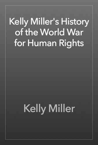 Kelly Millers History of the World War for Human Rights