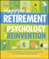 Happy Retirement The Psychology Of Reinvention