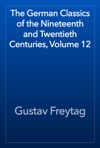 The German Classics Of The Nineteenth And Twentieth Centuries Volume 12