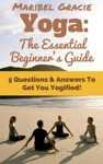 Yoga The Essential Beginners Guide  5 Questions  Answers To Get You Yogified