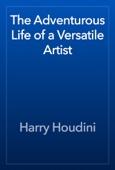 Harry Houdini - The Adventurous Life of a Versatile Artist artwork