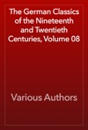 The German Classics Of The Nineteenth And Twentieth Centuries Volume 08